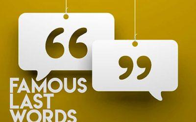 190414: Famous Last Words