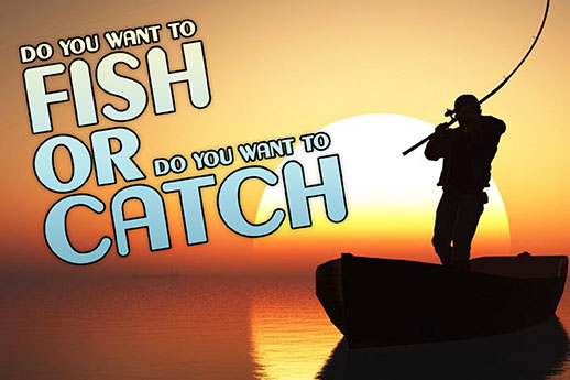 191013: Do You Want to Fish or Do You Want to Catch?